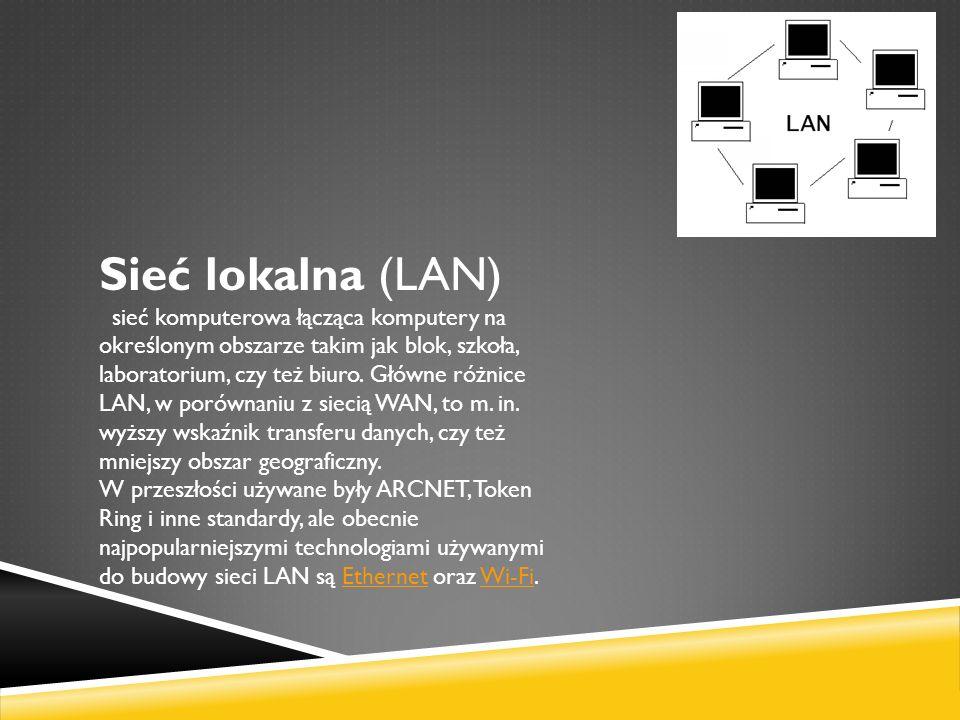 Sieć lokalna (LAN) sieć komputerowa łącząca komputery na określonym obszarze takim jak blok, szkoła, laboratorium, czy też biuro. Główne różnice LAN,