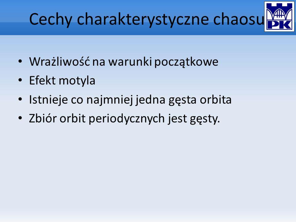 Cechy charakterystyczne chaosu Wrażliwość na warunki początkowe Efekt motyla Istnieje co najmniej jedna gęsta orbita Zbiór orbit periodycznych jest gę