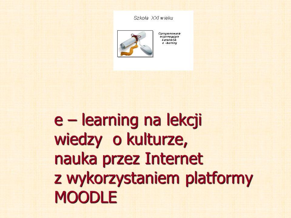 e – learning na lekcji wiedzy o kulturze, nauka przez Internet z wykorzystaniem platformy MOODLE