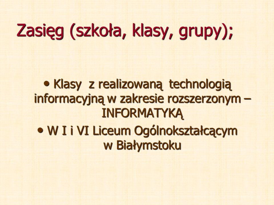 Zasięg (szkoła, klasy, grupy); Klasy z realizowaną technologią informacyjną w zakresie rozszerzonym – INFORMATYKĄ Klasy z realizowaną technologią info