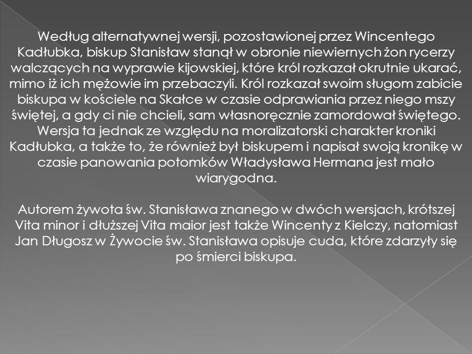 Według alternatywnej wersji, pozostawionej przez Wincentego Kadłubka, biskup Stanisław stanął w obronie niewiernych żon rycerzy walczących na wyprawie