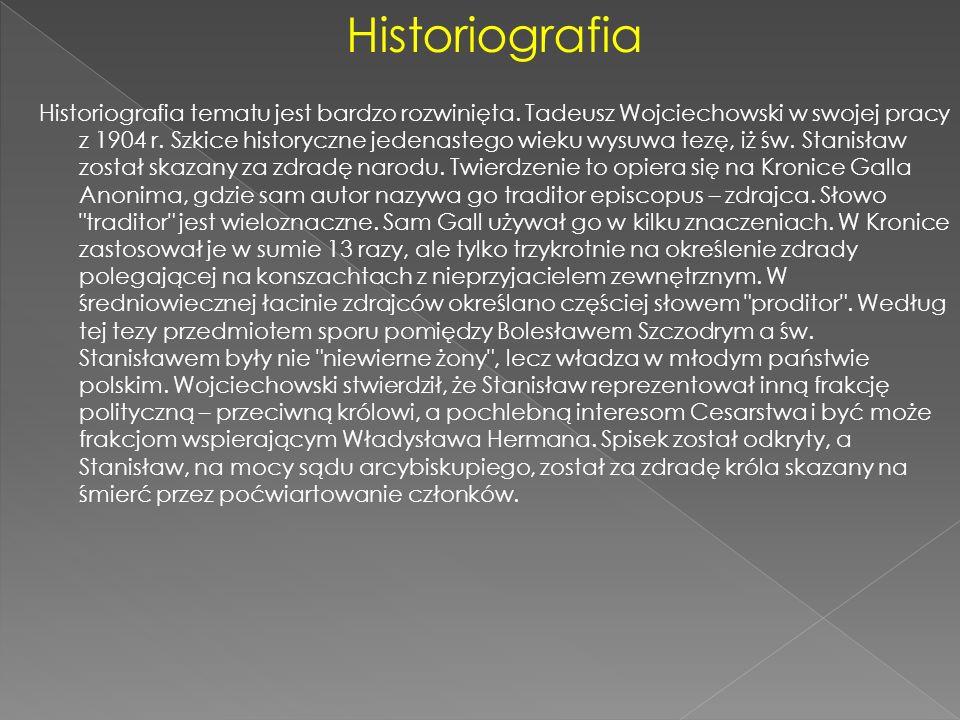 Historiografia Historiografia tematu jest bardzo rozwinięta. Tadeusz Wojciechowski w swojej pracy z 1904 r. Szkice historyczne jedenastego wieku wysuw