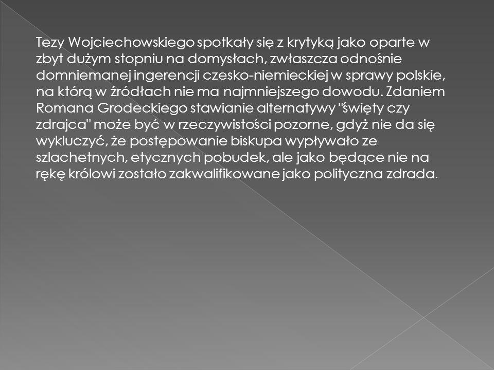 Tezy Wojciechowskiego spotkały się z krytyką jako oparte w zbyt dużym stopniu na domysłach, zwłaszcza odnośnie domniemanej ingerencji czesko-niemiecki