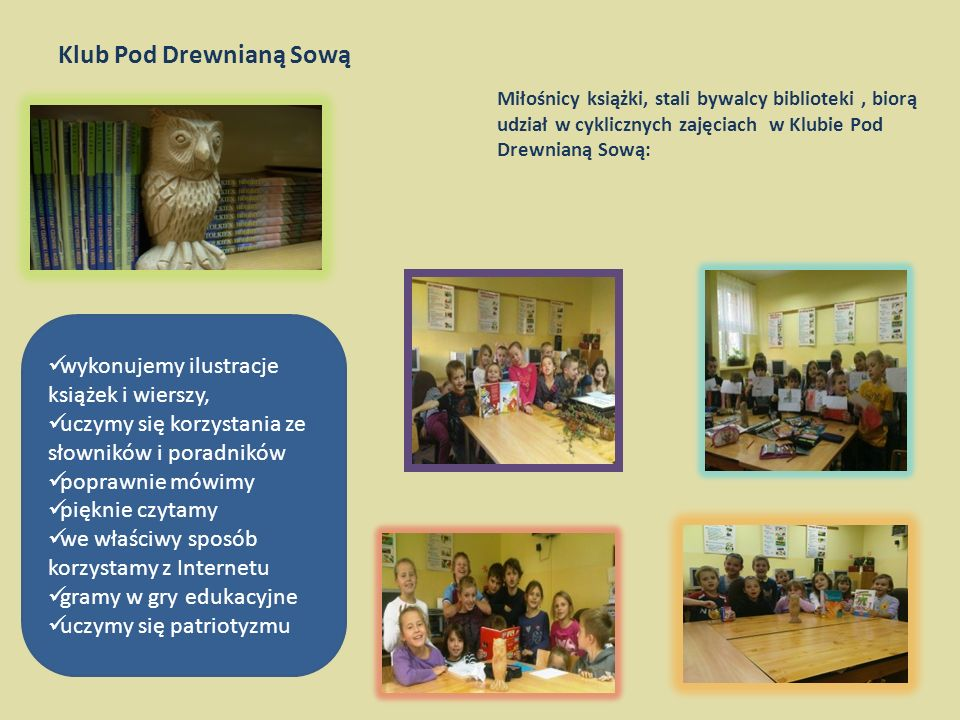 Lekcje biblioteczne Uczniowie zdobywają na nich wiedzę dotyczącą książek, bibliotek i czasopism. Uczą się jak wyszukiwać, selekcjonować i wykorzystać