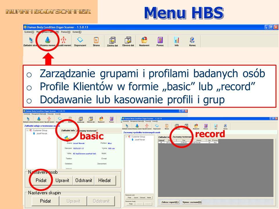 o Zarządzanie grupami i profilami badanych osób o Profile Klientów w formie basic lub record o Dodawanie lub kasowanie profili i grup basic record