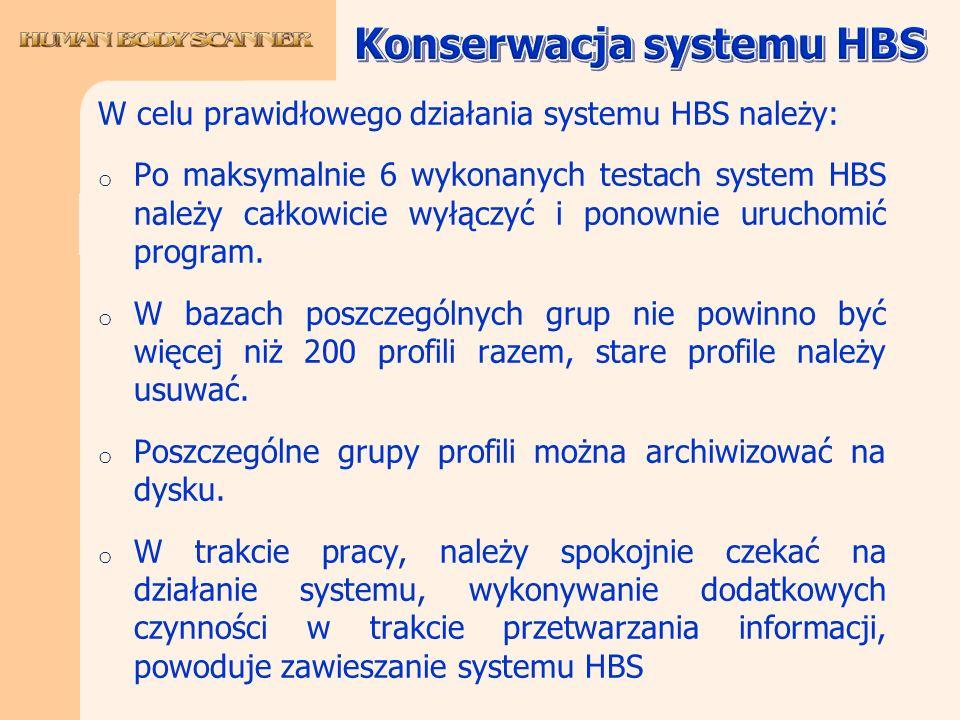 W celu prawidłowego działania systemu HBS należy: o Po maksymalnie 6 wykonanych testach system HBS należy całkowicie wyłączyć i ponownie uruchomić pro