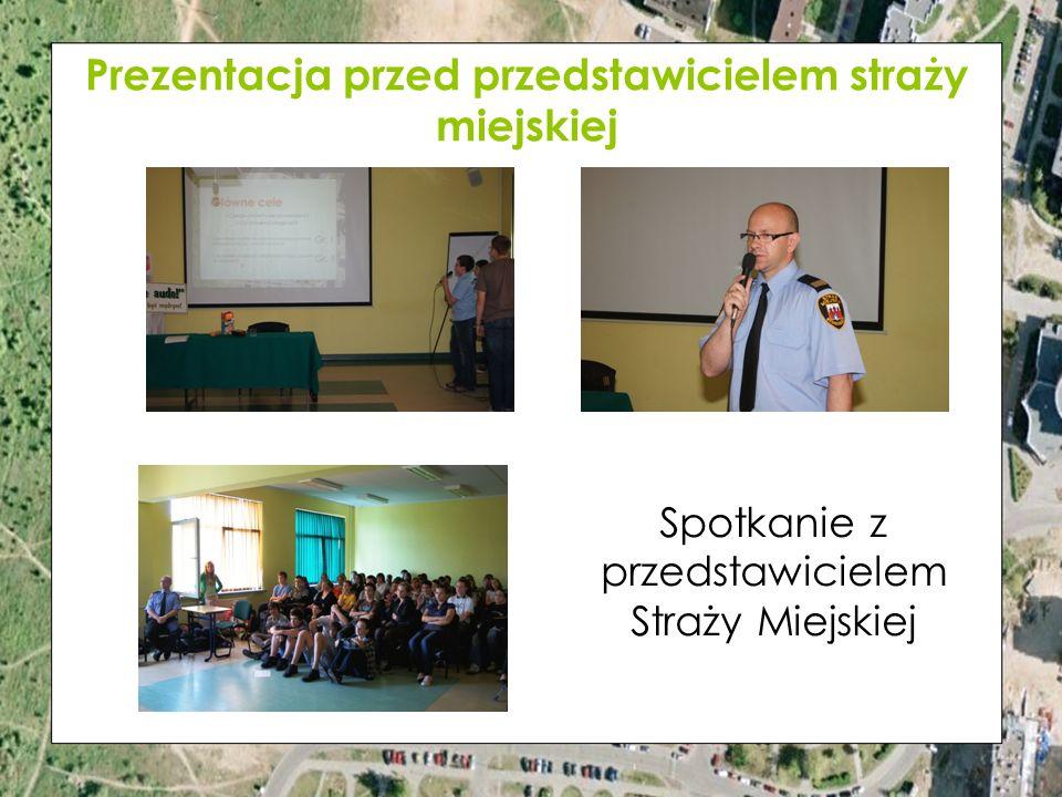 Prezentacja przed przedstawicielem straży miejskiej Spotkanie z przedstawicielem Straży Miejskiej