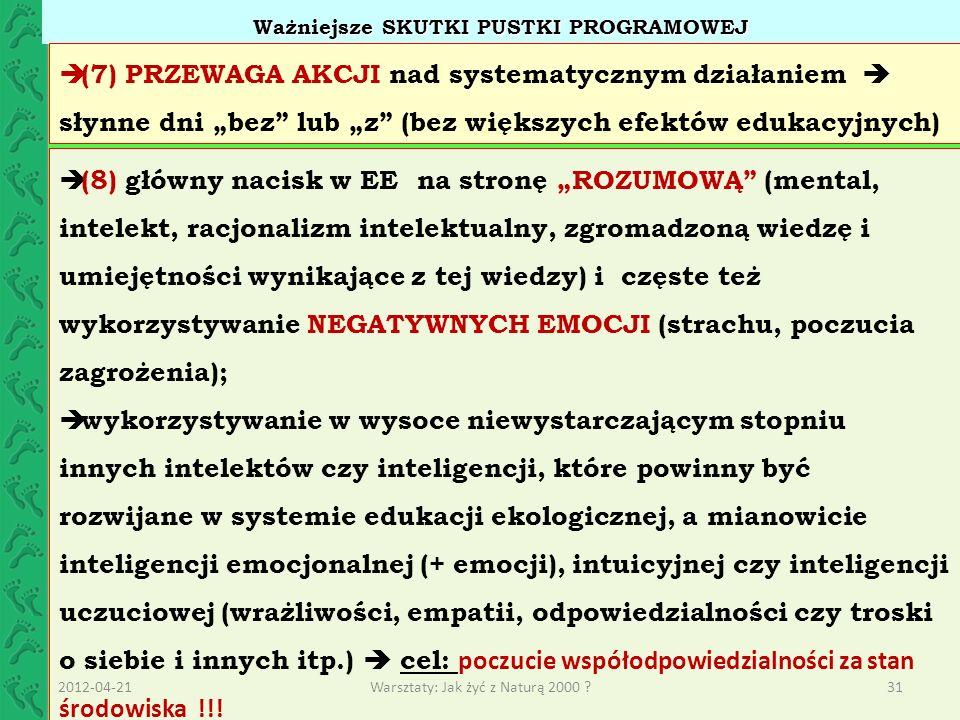 Ważniejsze SKUTKI PUSTKI PROGRAMOWEJ (8) główny nacisk w EE na stronę ROZUMOWĄ (mental, intelekt, racjonalizm intelektualny, zgromadzoną wiedzę i umie