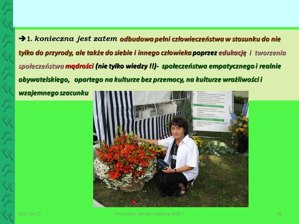 odbudowa pełni człowieczeństwa w stosunku do nie tylko do przyrody, ale także do siebie i innego człowieka poprzez edukację i tworzenia społeczeństwa