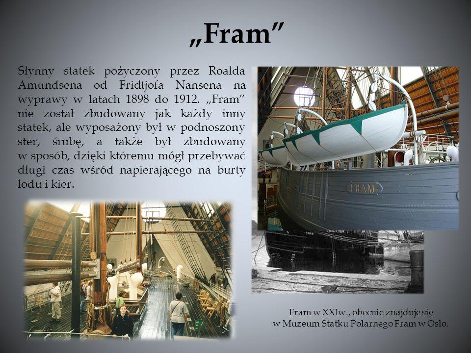 Słynny statek pożyczony przez Roalda Amundsena od Fridtjofa Nansena na wyprawy w latach 1898 do 1912. Fram nie został zbudowany jak każdy inny statek,