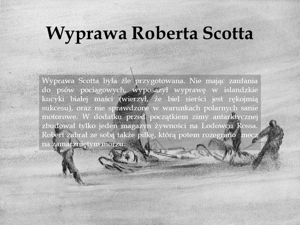 Wyprawa Roberta Scotta Wyprawa Scotta była źle przygotowana. Nie mając zaufania do psów pociągowych, wyposażył wyprawę w islandzkie kucyki białej maśc