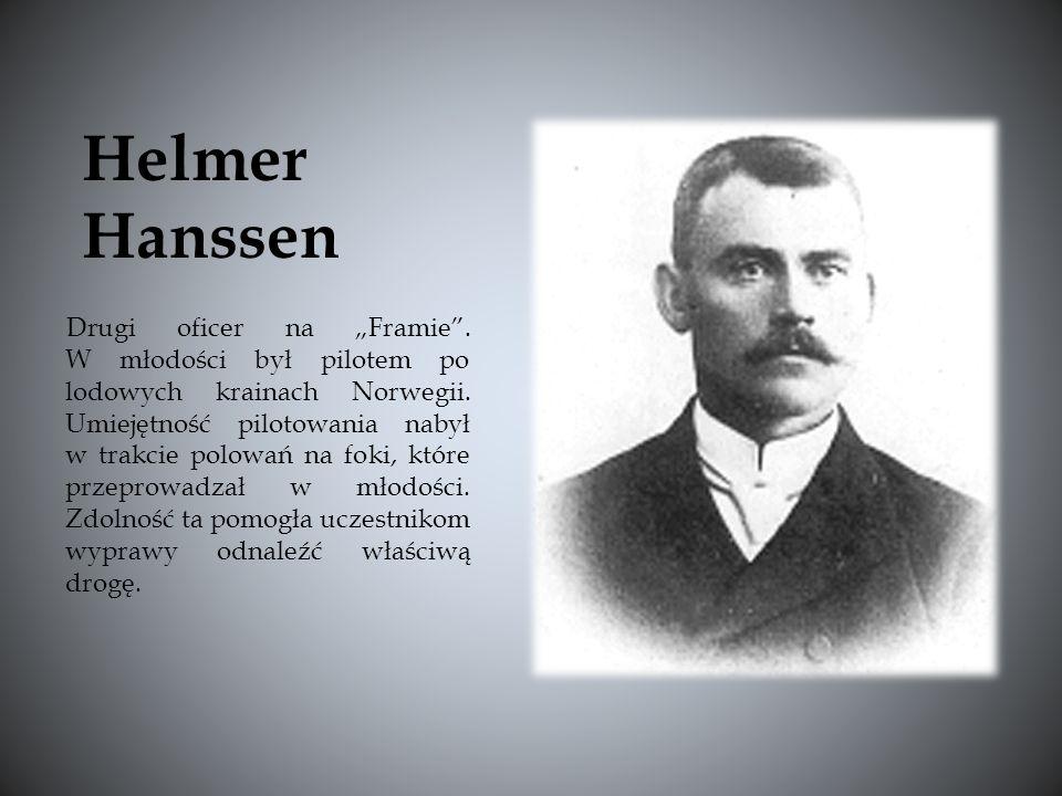 Drugi oficer na Framie.W młodości był pilotem po lodowych krainach Norwegii.