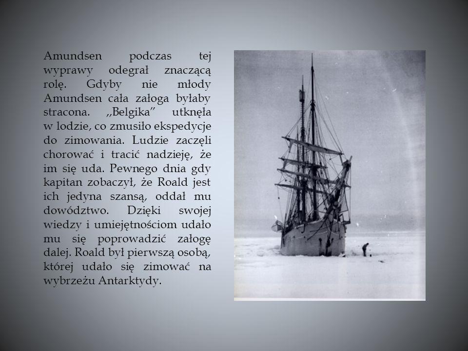 Amundsen podczas tej wyprawy odegrał znaczącą rolę. Gdyby nie młody Amundsen cała załoga byłaby stracona.,,Belgika utknęła w lodzie, co zmusiło eksped
