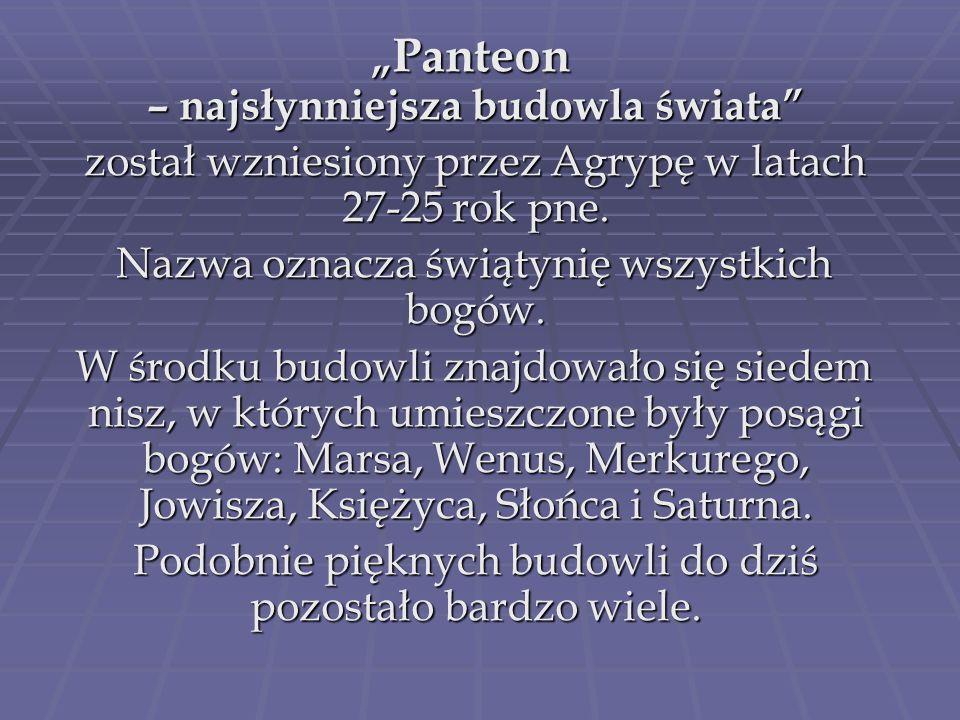 Panteon – najsłynniejsza budowla świata Panteon – najsłynniejsza budowla świata został wzniesiony przez Agrypę w latach 27-25 rok pne. został wzniesio