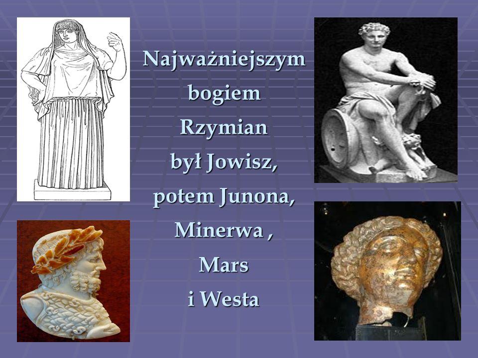 Najważniejszym bogiem Rzymian był Jowisz, potem Junona, Minerwa, Mars i Westa