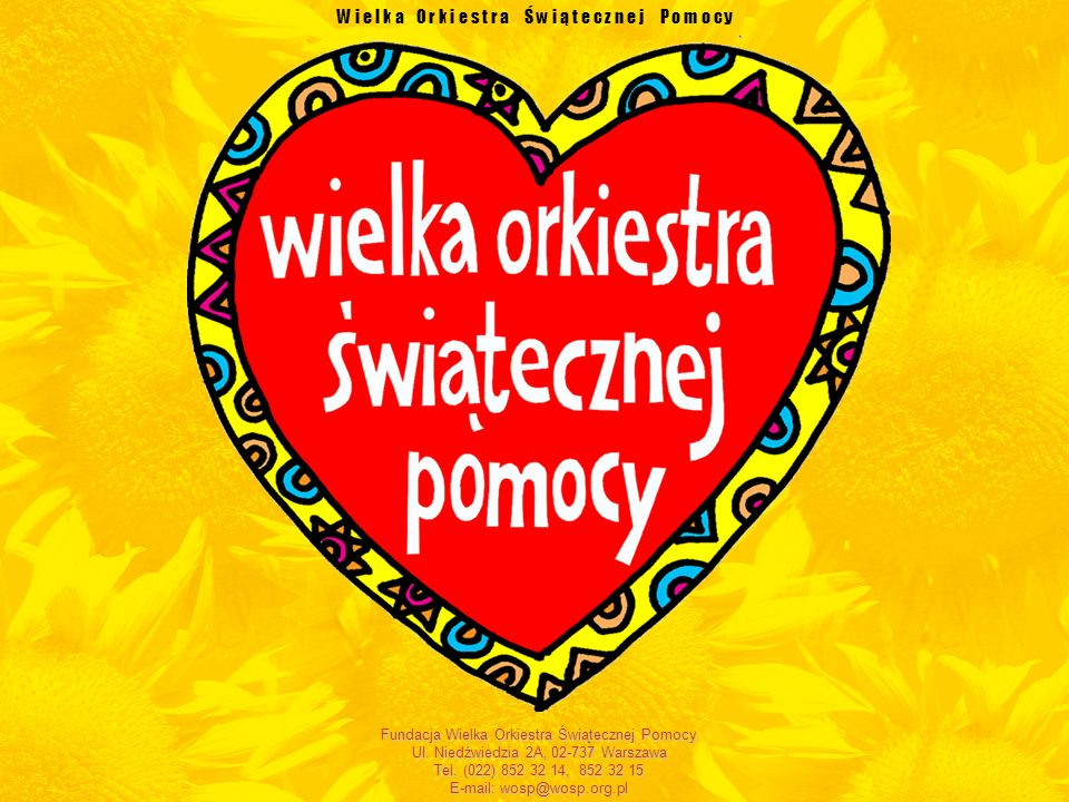 W i e l k a O r k i e s t r a Ś w i ą t e c z n e j P o m o c y Fundacja Wielka Orkiestra Świątecznej Pomocy Ul.