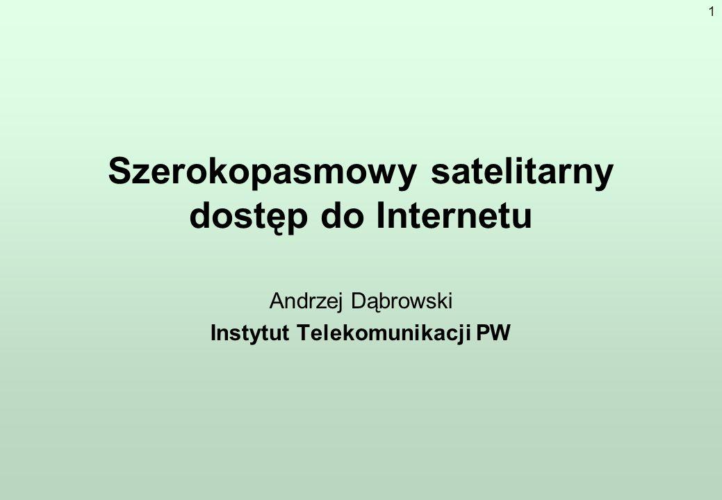 1 Szerokopasmowy satelitarny dostęp do Internetu Andrzej Dąbrowski Instytut Telekomunikacji PW