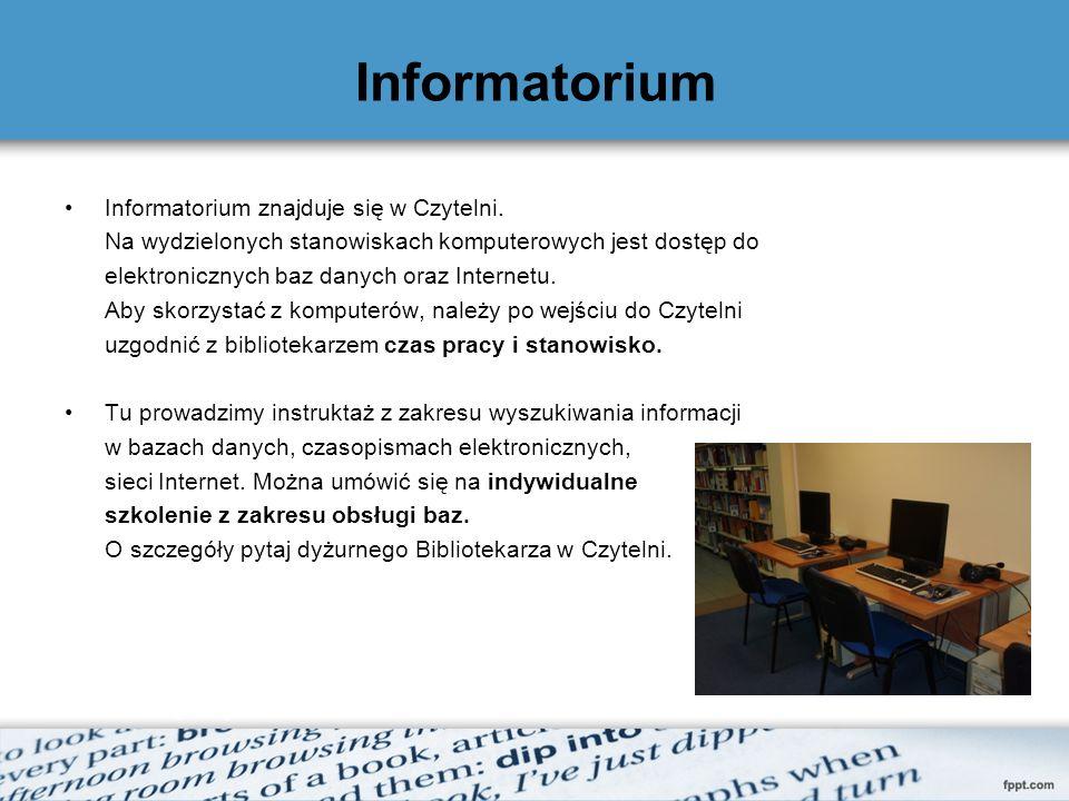 Informatorium Informatorium znajduje się w Czytelni. Na wydzielonych stanowiskach komputerowych jest dostęp do elektronicznych baz danych oraz Interne