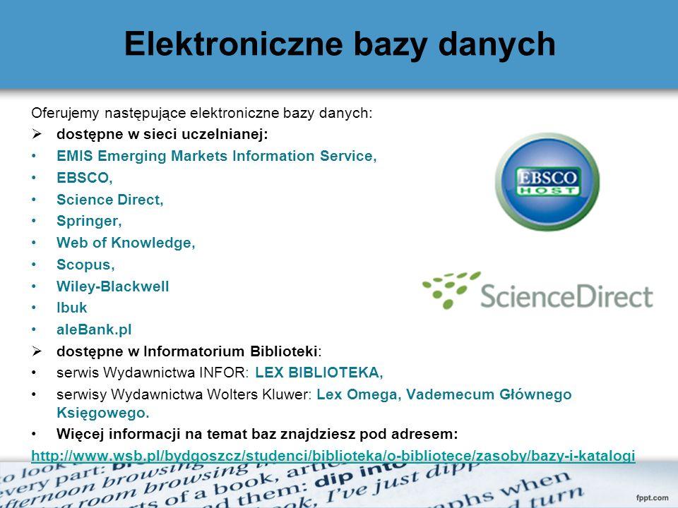 Elektroniczne bazy danych Oferujemy następujące elektroniczne bazy danych: dostępne w sieci uczelnianej: EMIS Emerging Markets Information Service, EB