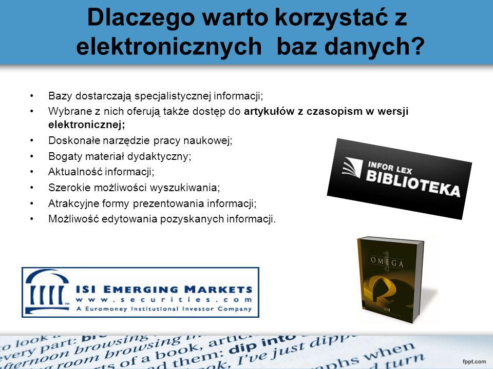 Dlaczego warto korzystać z elektronicznych baz danych? Bazy dostarczają specjalistycznej informacji; Wybrane z nich oferują także dostęp do artykułów