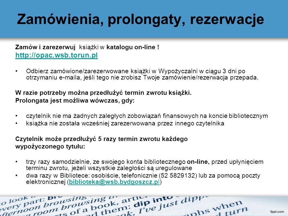 Zamówienia, prolongaty, rezerwacje Zamów i zarezerwuj książki w katalogu on-line ! http://opac.wsb.torun.pl Odbierz zamówione/zarezerwowane książki w