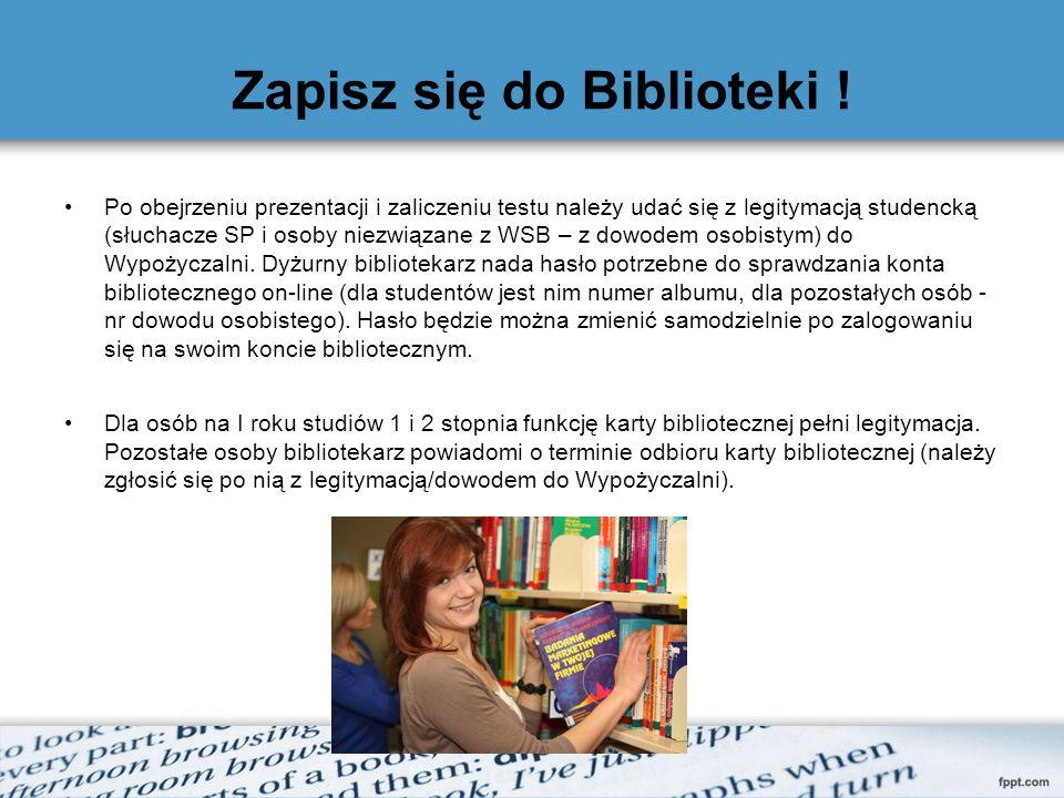 Zapisz się do Biblioteki ! Po obejrzeniu prezentacji i zaliczeniu testu należy udać się z legitymacją studencką (słuchacze SP i osoby niezwiązane z WS
