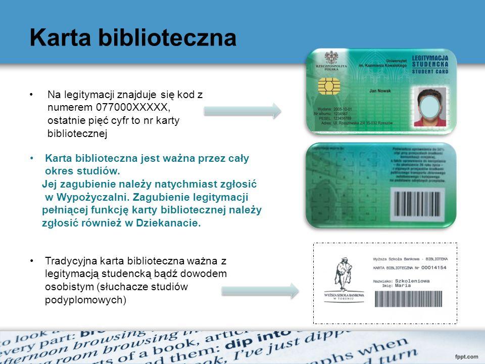 Karta biblioteczna Na legitymacji znajduje się kod z numerem 077000XXXXX, ostatnie pięć cyfr to nr karty bibliotecznej Tradycyjna karta biblioteczna ważna z legitymacją studencką bądź dowodem osobistym (słuchacze studiów podyplomowych) Karta biblioteczna jest ważna przez cały okres studiów.