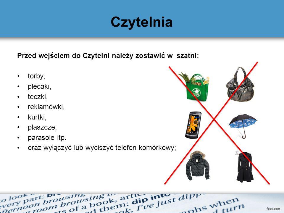 Czytelnia Przed wejściem do Czytelni należy zostawić w szatni: torby, plecaki, teczki, reklamówki, kurtki, płaszcze, parasole itp. oraz wyłączyć lub w