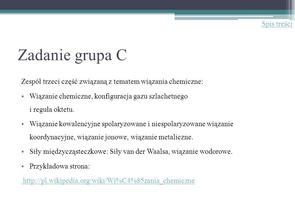 Zadanie grupa C Zespół trzeci część związaną z tematem wiązania chemiczne: Wiązanie chemiczne, konfiguracja gazu szlachetnego i reguła oktetu. Wiązani