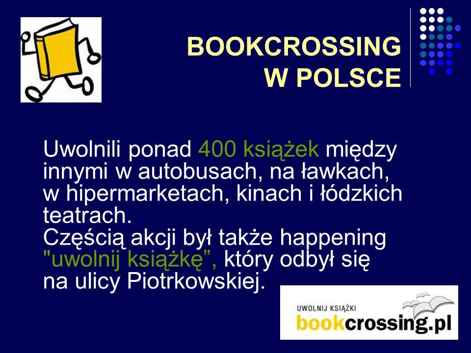 BOOKCROSSING W POLSCE Uwolnili ponad 400 książek między innymi w autobusach, na ławkach, w hipermarketach, kinach i łódzkich teatrach. Częścią akcji b
