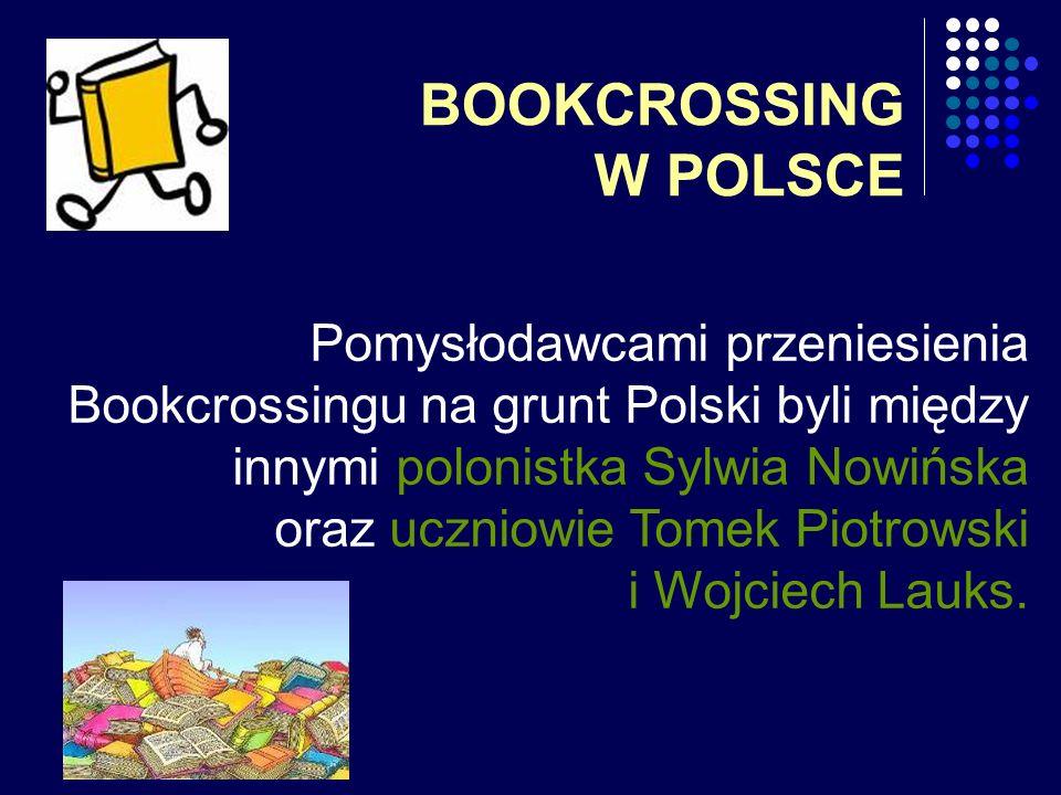 BOOKCROSSING W POLSCE Pomysłodawcami przeniesienia Bookcrossingu na grunt Polski byli między innymi polonistka Sylwia Nowińska oraz uczniowie Tomek Pi
