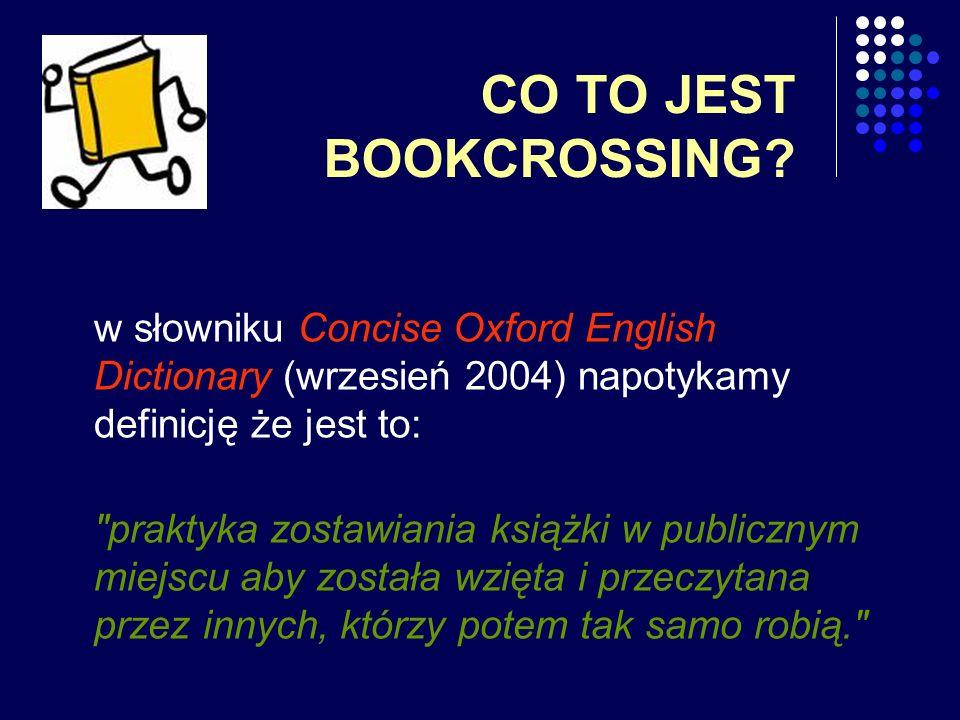 CO TO JEST BOOKCROSSING? w słowniku Concise Oxford English Dictionary (wrzesień 2004) napotykamy definicję że jest to: