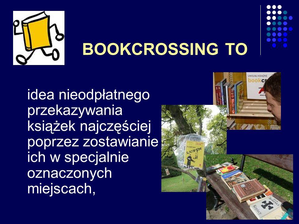 BOOKCROSSING TO idea nieodpłatnego przekazywania książek najczęściej poprzez zostawianie ich w specjalnie oznaczonych miejscach,
