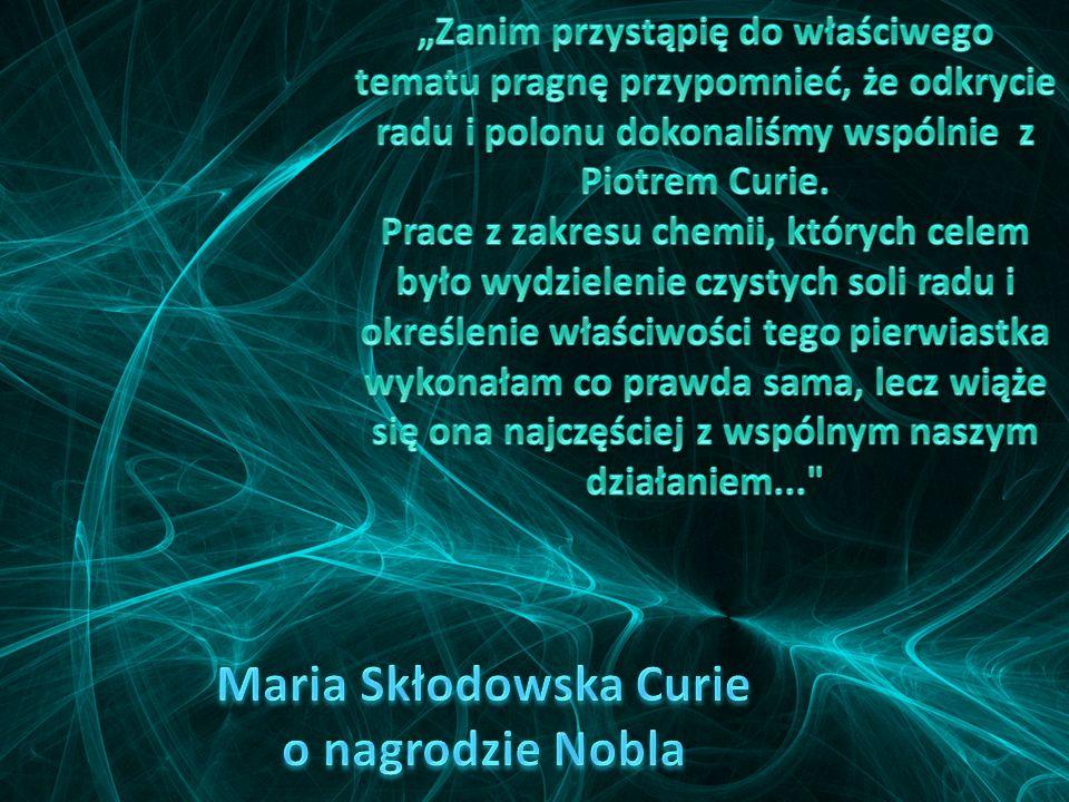 Maria Curie jako jedyna kobieta na świecie otrzymała dwie nagrody Nobla, w różnych dziedzinach nauk przyrodniczych. Pierwszą nagrodę otrzymała za bada