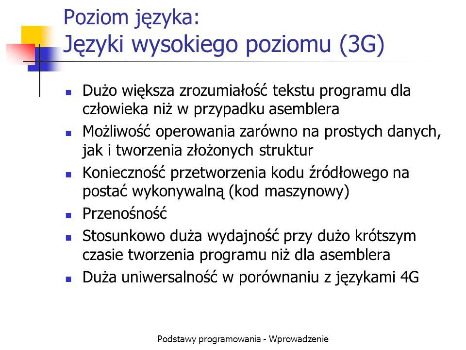 Podstawy programowania - Wprowadzenie Poziom języka: Języki wysokiego poziomu (3G) Dużo większa zrozumiałość tekstu programu dla człowieka niż w przyp