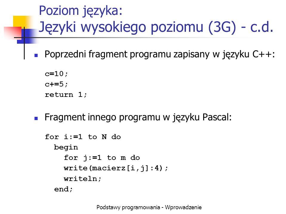 Podstawy programowania - Wprowadzenie Poziom języka: Języki wysokiego poziomu (3G) - c.d. Poprzedni fragment programu zapisany w języku C++: c=10; c+=