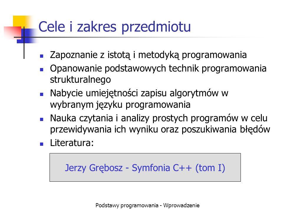 Podstawy programowania - Wprowadzenie Cele i zakres przedmiotu Zapoznanie z istotą i metodyką programowania Opanowanie podstawowych technik programowa