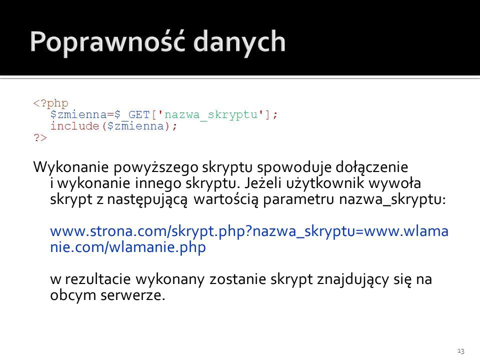 <?php $zmienna=$_GET['nazwa_skryptu']; include($zmienna); ?> Wykonanie powyższego skryptu spowoduje dołączenie i wykonanie innego skryptu. Jeżeli użyt