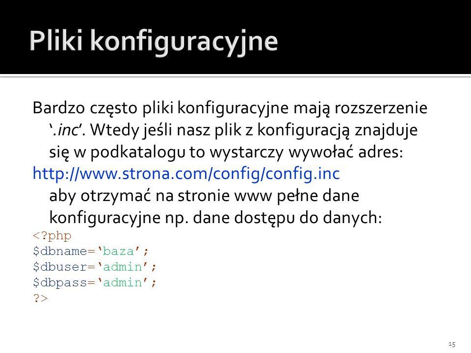 Bardzo często pliki konfiguracyjne mają rozszerzenie.inc. Wtedy jeśli nasz plik z konfiguracją znajduje się w podkatalogu to wystarczy wywołać adres: