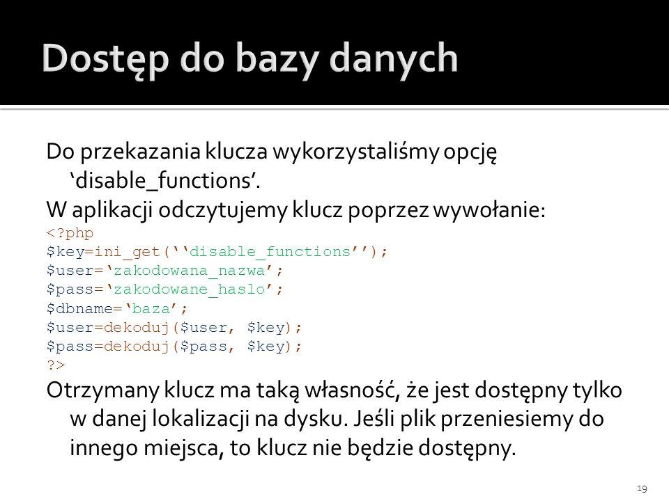 Do przekazania klucza wykorzystaliśmy opcję disable_functions. W aplikacji odczytujemy klucz poprzez wywołanie: <?php $key=ini_get(disable_functions);