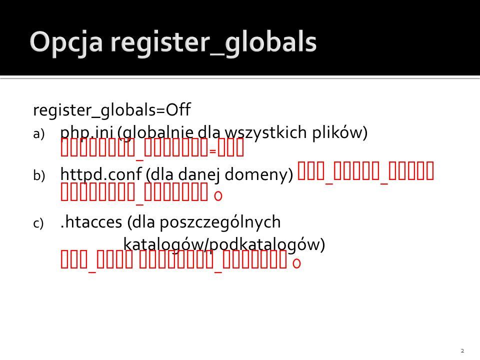 register_globals=Off a) php.ini (globalnie dla wszystkich plików) register _ globals = Off b) httpd.conf (dla danej domeny) php _ admin _ value regist