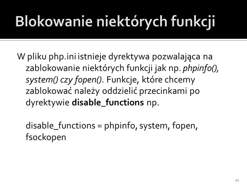 W pliku php.ini istnieje dyrektywa pozwalająca na zablokowanie niektórych funkcji jak np. phpinfo(), system() czy fopen(). Funkcje, które chcemy zablo