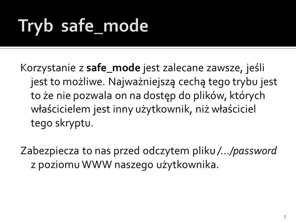 Korzystanie z safe_mode jest zalecane zawsze, jeśli jest to możliwe. Najważniejszą cechą tego trybu jest to że nie pozwala on na dostęp do plików, któ