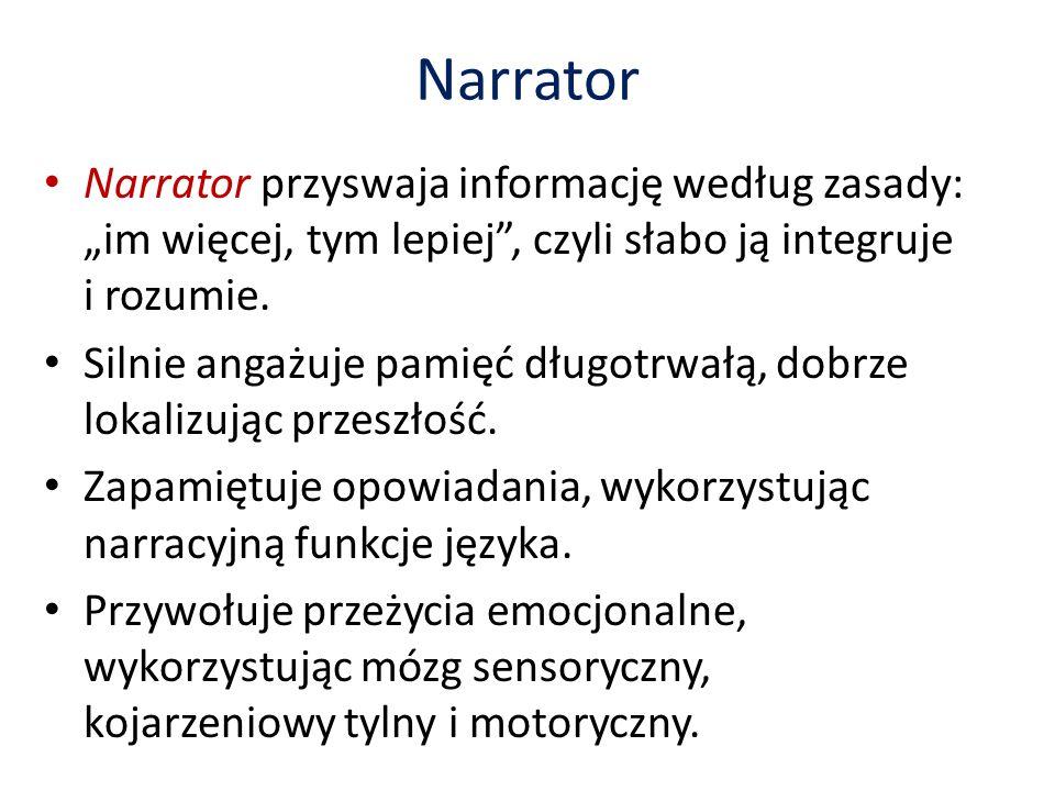 Narrator Narrator przyswaja informację według zasady: im więcej, tym lepiej, czyli słabo ją integruje i rozumie.