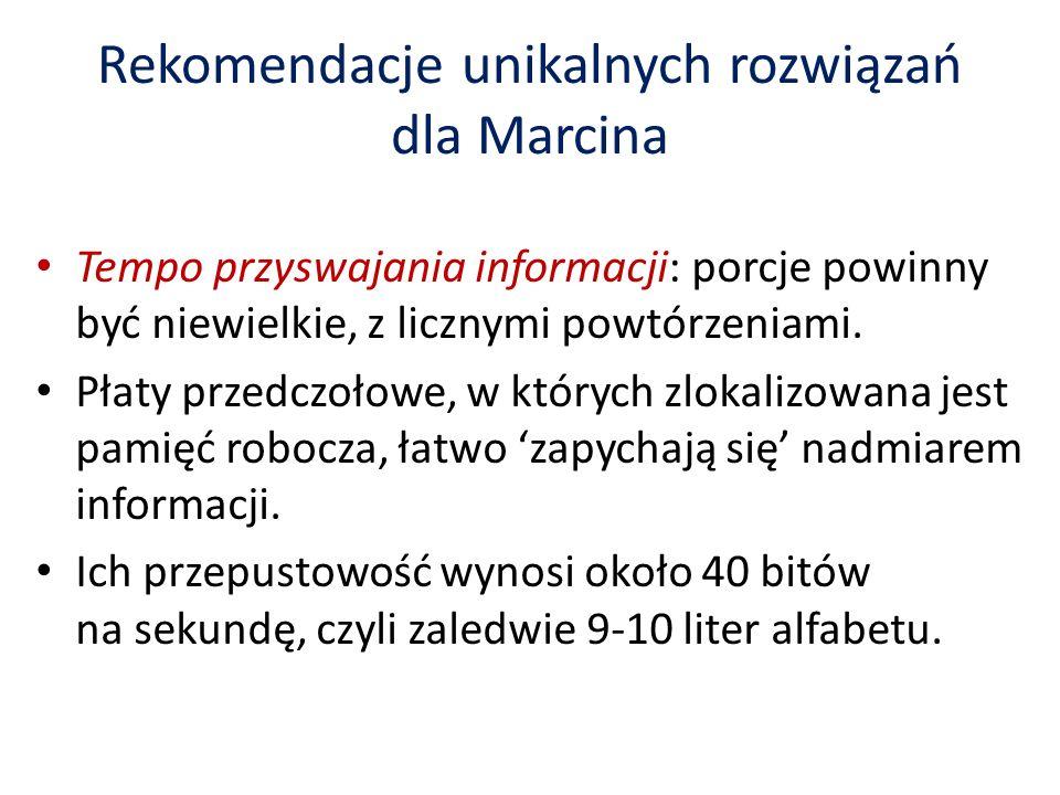 Rekomendacje unikalnych rozwiązań dla Marcina Tempo przyswajania informacji: porcje powinny być niewielkie, z licznymi powtórzeniami.