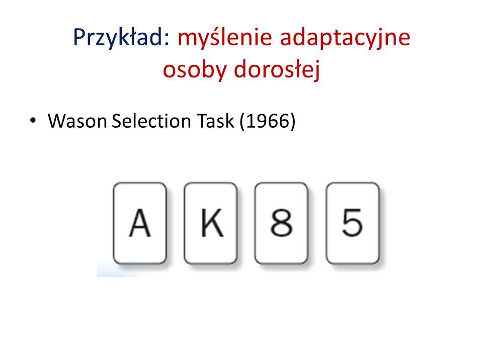 Przykład: myślenie adaptacyjne osoby dorosłej Wason Selection Task (1966)