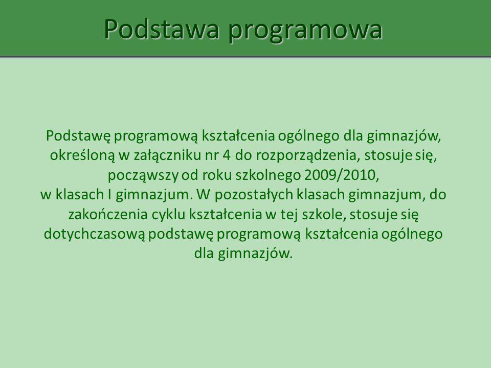Podstawa programowa Podstawę programową kształcenia ogólnego dla gimnazjów, określoną w załączniku nr 4 do rozporządzenia, stosuje się, począwszy od r
