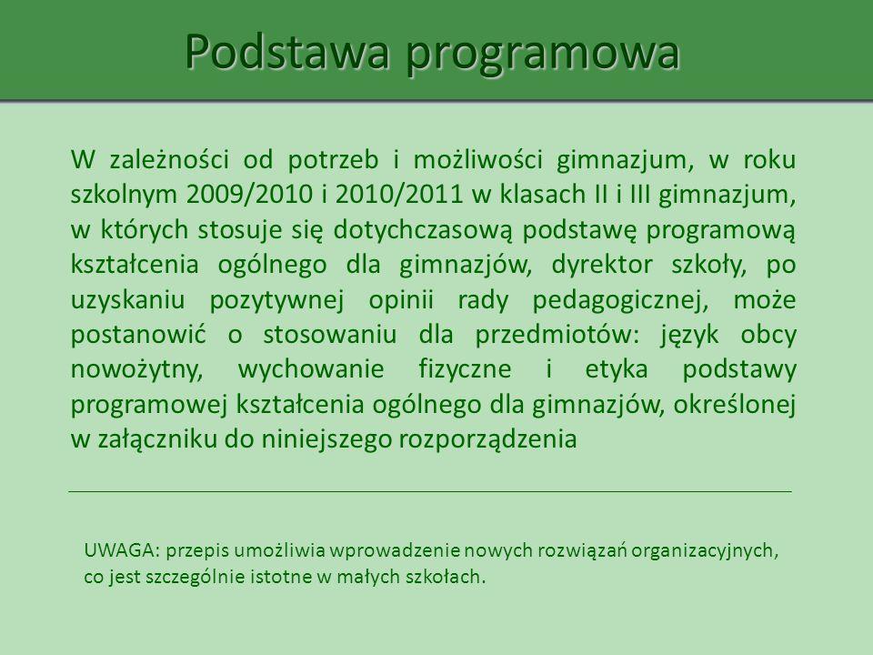 Podstawa programowa W zależności od potrzeb i możliwości gimnazjum, w roku szkolnym 2009/2010 i 2010/2011 w klasach II i III gimnazjum, w których stos