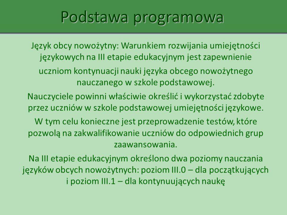 Podstawa programowa Język obcy nowożytny: Warunkiem rozwijania umiejętności językowych na III etapie edukacyjnym jest zapewnienie uczniom kontynuacji