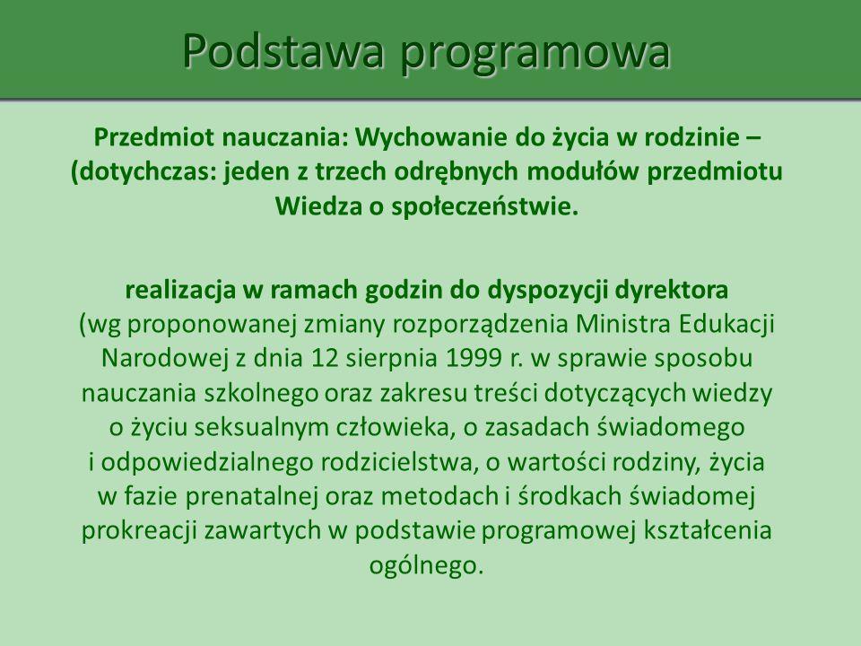 Podstawa programowa Przedmiot nauczania: Wychowanie do życia w rodzinie – (dotychczas: jeden z trzech odrębnych modułów przedmiotu Wiedza o społeczeńs